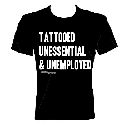 'Tattooed Unessential & Unemployed' T-Shirt by Line Art