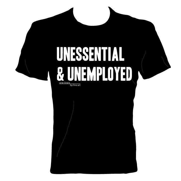 'Unessential & Unemployed' T-Shirt by Line Art