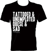 'Tattooed Unemployed Obese & Sad' T-Shirt by Line Art