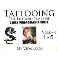 Tattooing: The Life and Times of Crazy Philadelphia Eddie (My Vida Loca)- Autographed