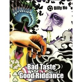 Bad Taste Good Riddance by Billy Ho
